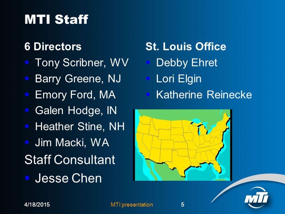 MTI presentation5 MTI Staff 6 Directors  Tony Scribner, WV  Barry Greene, NJ  Emory Ford, MA  Galen Hodge, IN  Heather Stine, NH  Jim Macki, WA Staff Consultant  Jesse Chen St.