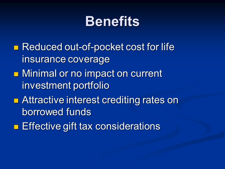 Benefits Reduced out-of-pocket cost for life insurance coverage Reduced out-of-pocket cost for life insurance coverage Minimal or no impact on current