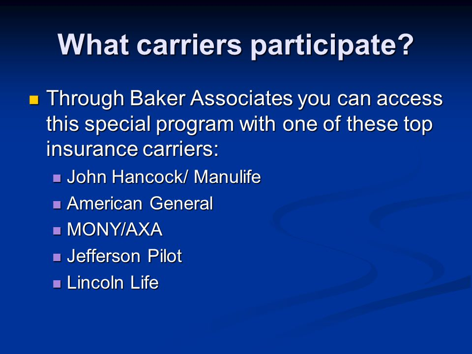 What carriers participate? Through Baker Associates you can access this special program with one of these top insurance carriers: Through Baker Associ