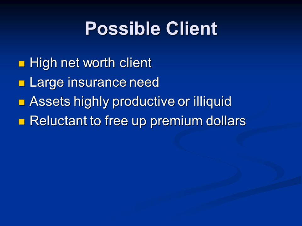 Client Eligibility $5,000,000 Net Worth minimum $5,000,000 Net Worth minimum $100,000 minimum annual loan (premium) $100,000 minimum annual loan (premium) Ability to post additional collateral if needed Ability to post additional collateral if needed Borrower must be an entity (Trust/ Corporation) Borrower must be an entity (Trust/ Corporation) Individuals eligible in CA and NY Individuals eligible in CA and NY