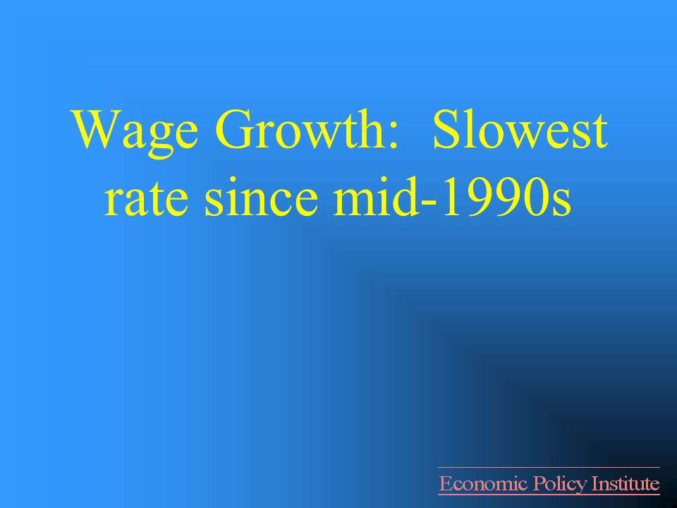 Wage Growth: Slowest rate since mid-1990s