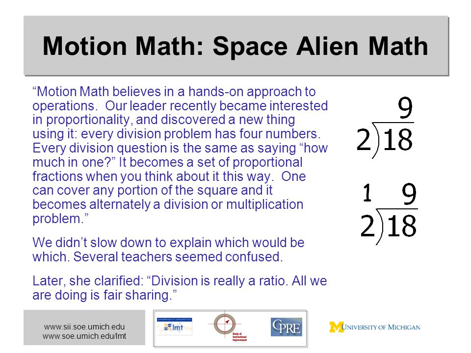 "www.sii.soe.umich.edu www.soe.umich.edu/lmt Motion Math: Space Alien Math ""Motion Math believes in a hands-on approach to operations. Our leader recen"