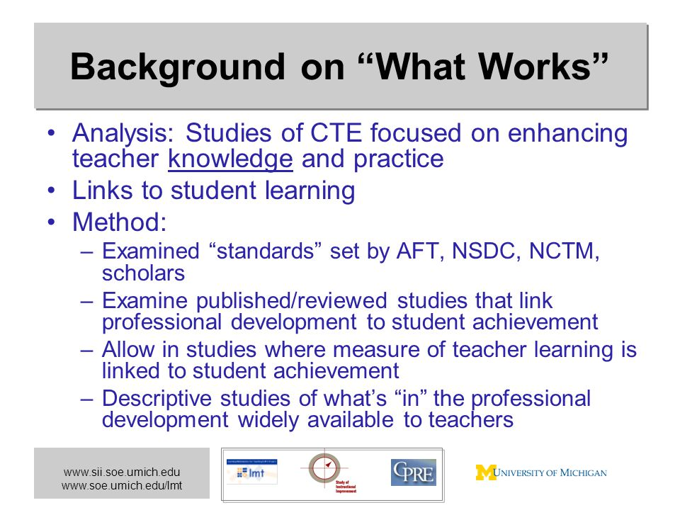 "www.sii.soe.umich.edu www.soe.umich.edu/lmt Background on ""What Works"" Analysis: Studies of CTE focused on enhancing teacher knowledge and practice Li"