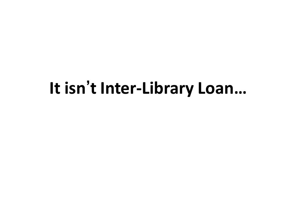 It isn't Inter-Library Loan…
