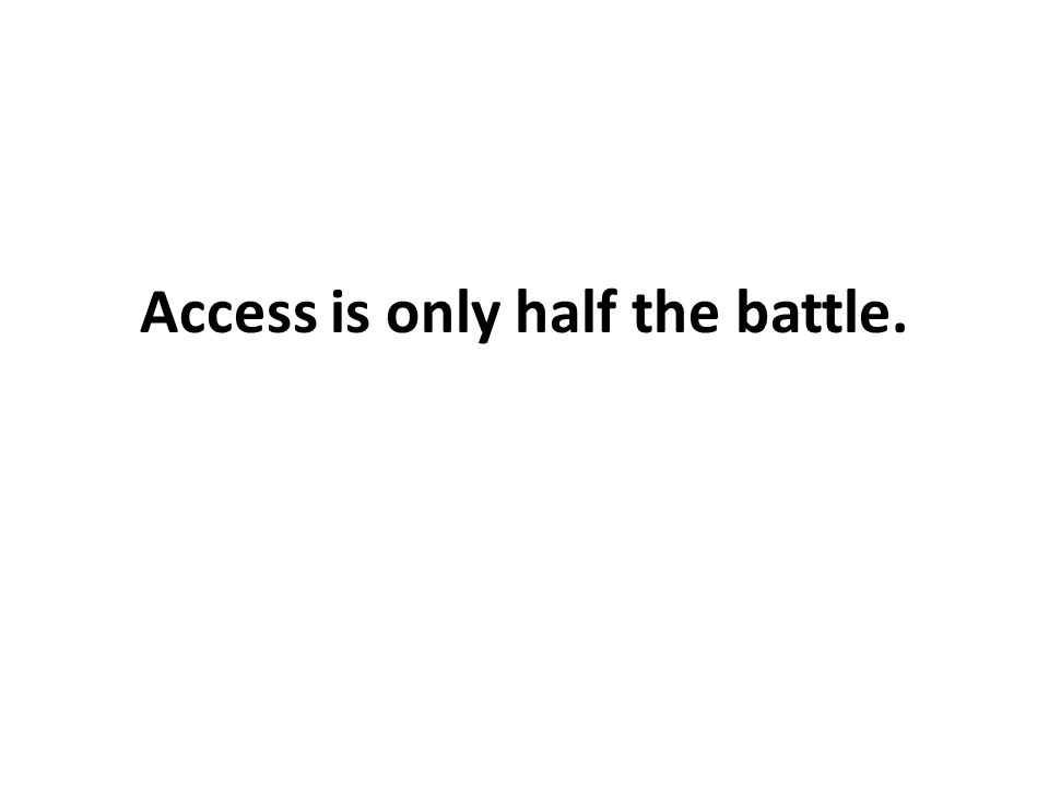 Access is only half the battle.