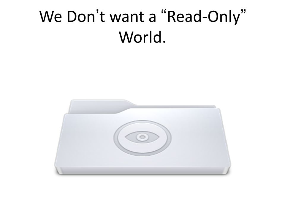 "We Don't want a ""Read-Only"" World."