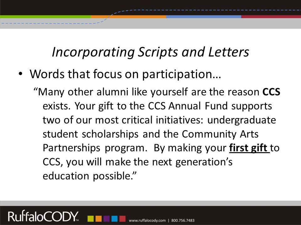 Incorporating Scripts and Letters Words that focus on participation… Many other alumni like yourself are the reason CCS exists.