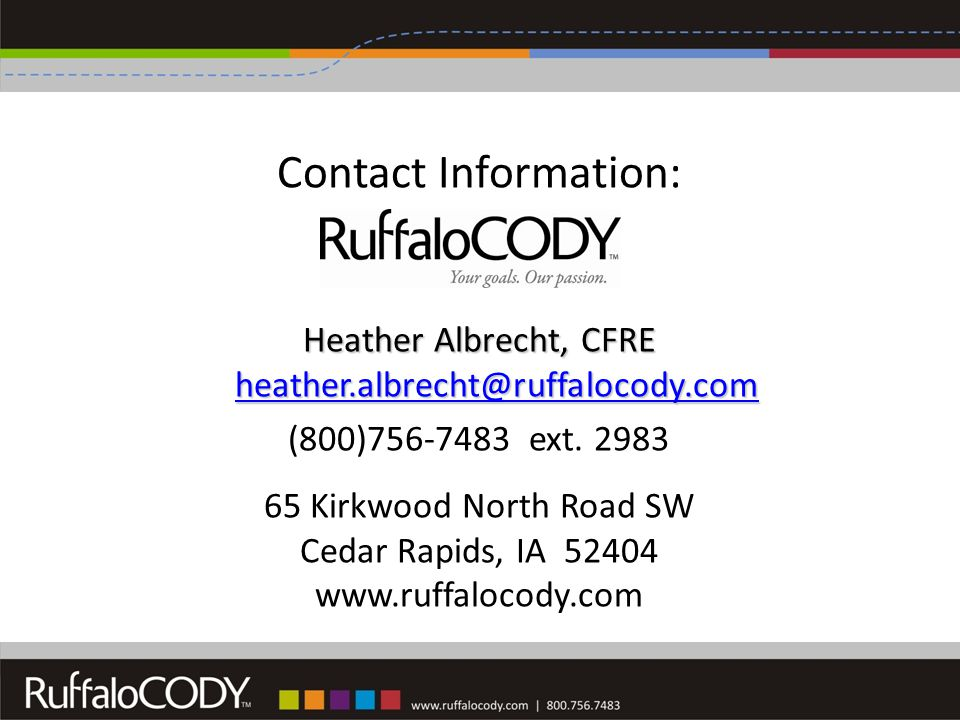 Contact Information: Heather Albrecht, CFRE heather.albrecht@ruffalocody.com heather.albrecht@ruffalocody.com (800)756-7483 ext.
