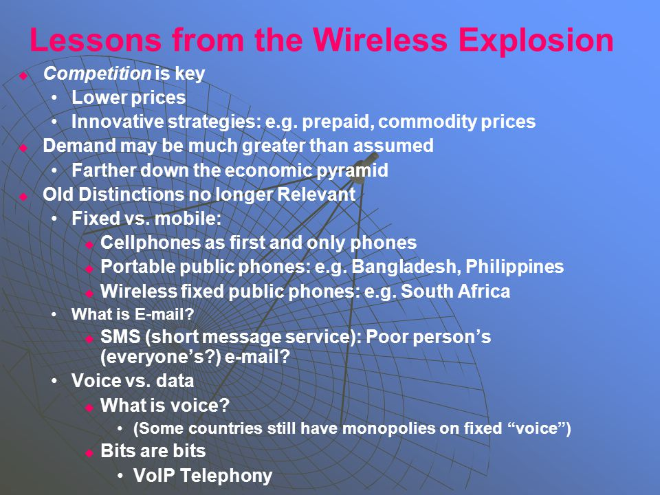 Lessons from the Wireless Explosion   Competition is key Lower prices Innovative strategies: e.g.
