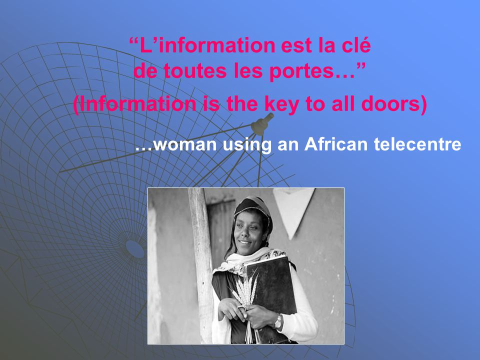 L'information est la clé de toutes les portes… (Information is the key to all doors) …woman using an African telecentre