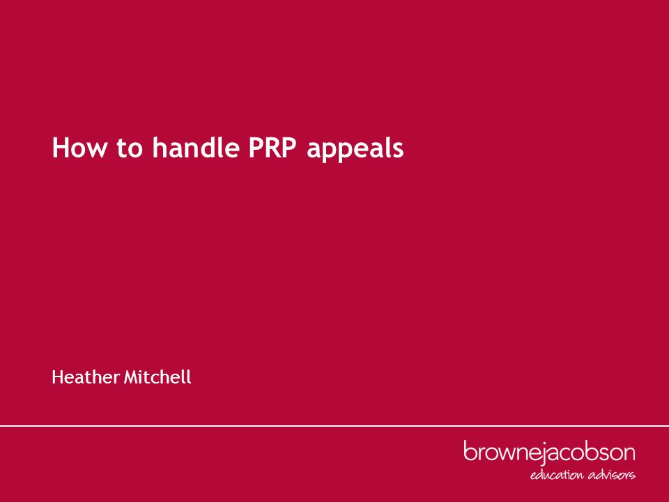 How to handle PRP appeals Heather Mitchell