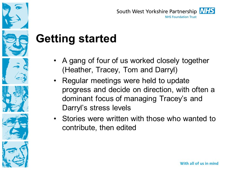 The editing Darryl is a pedant, so did most of this Careful not to identify third parties Anonymised it for people who asked for this Shied away from naming medications Tried to paint a balanced view of services as best we could Tried to keep them to manageable sizes so they would fit (with some regrets from contributors that we did this)