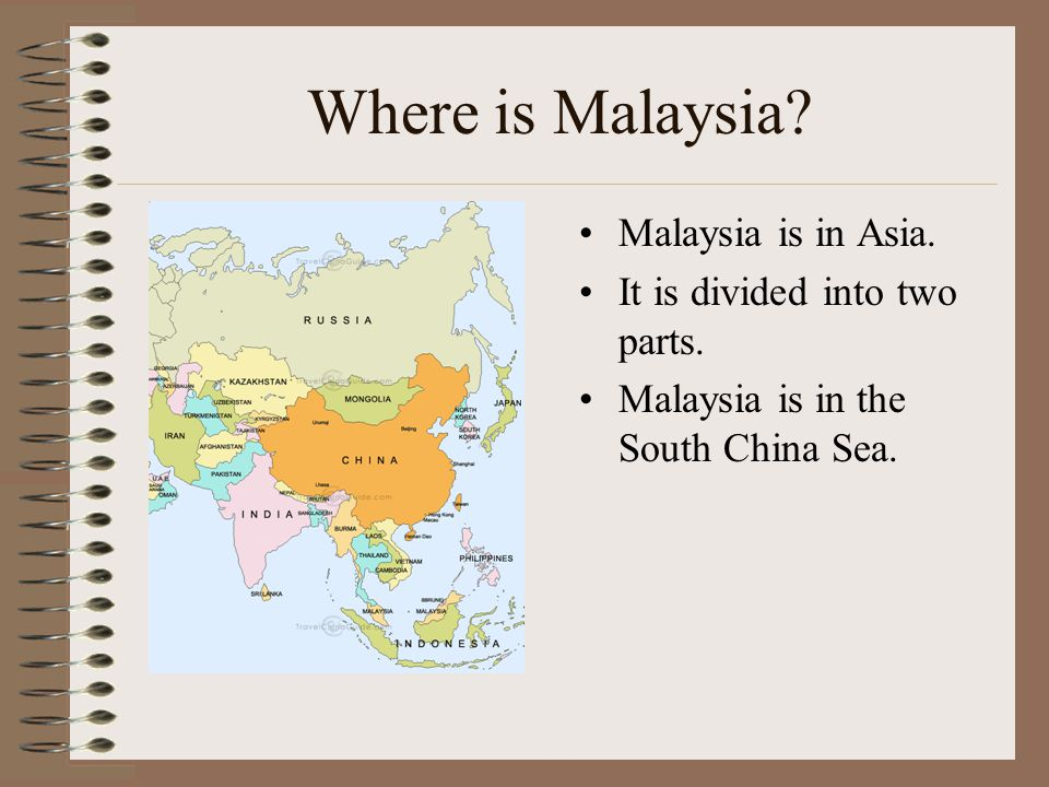Where is Malaysia? Malaysia is in Asia. It is divided into two parts. Malaysia is in the South China Sea.