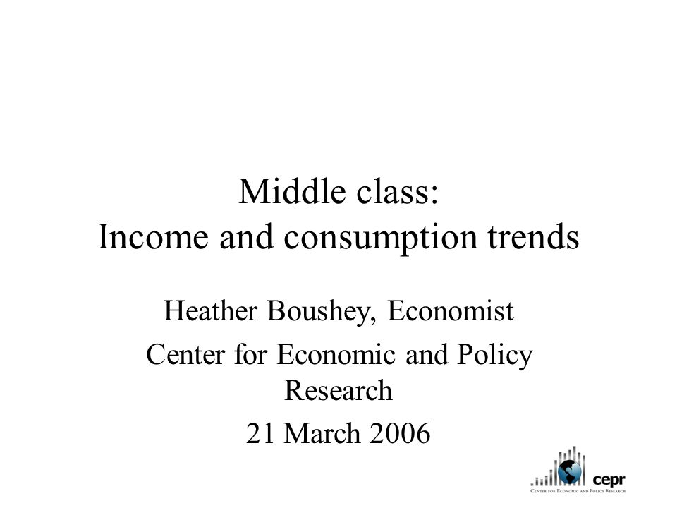 Middle class: Income and consumption trends Heather Boushey, Economist Center for Economic and Policy Research 21 March 2006