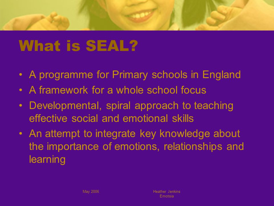May 2006Heather Jenkins Emotsia What is SEAL.