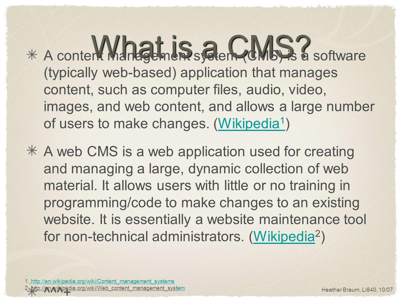 Heather Braum, LI840, 10/07 What is a CMS.