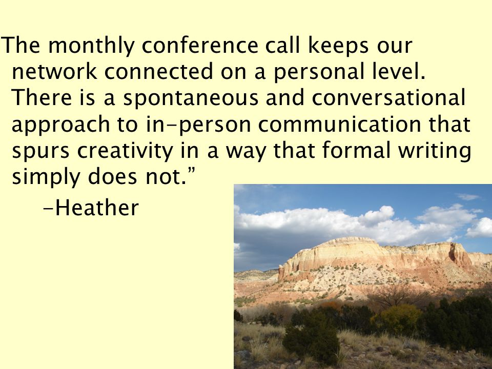 The monthly conference call keeps our network connected on a personal level.