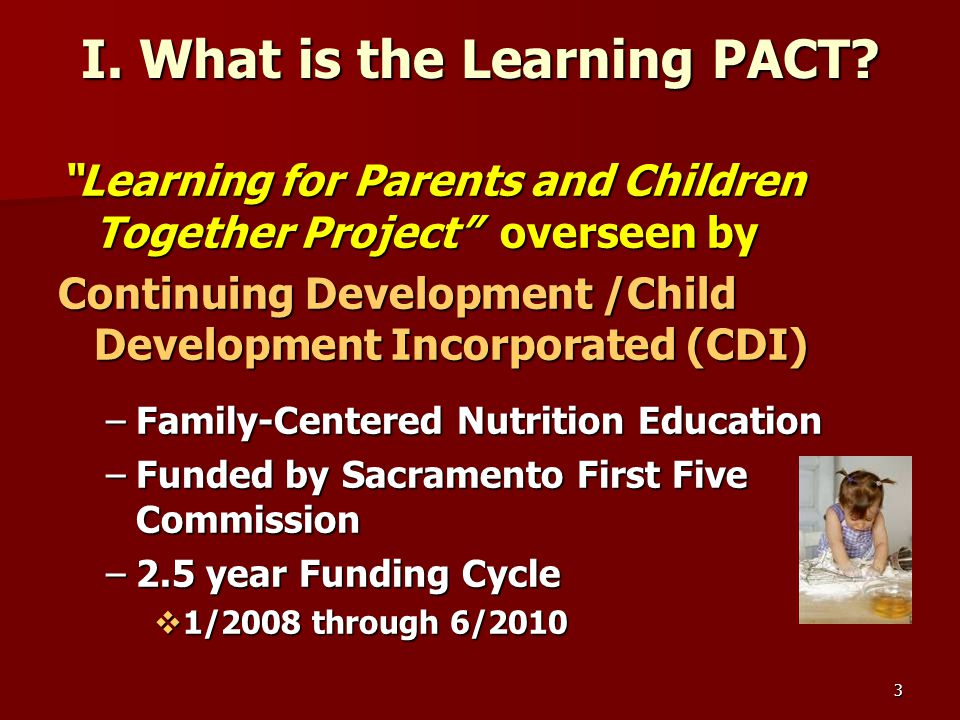 4 Goals of the Learning PACT Prevent childhood obesity through family-based education strategies Prevent childhood obesity through family-based education strategies –Risk starts before kindergarten Enhance school readiness in the context of nutrition education Enhance school readiness in the context of nutrition education –Families need help getting ready for kindergarten
