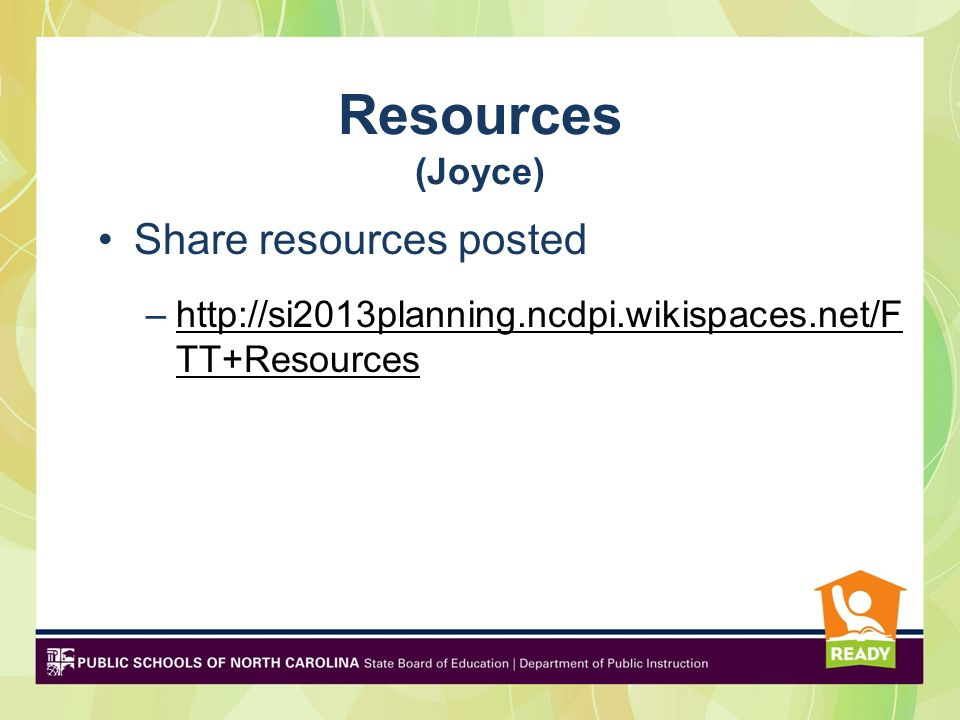 Resources (Joyce) Share resources posted –http://si2013planning.ncdpi.wikispaces.net/F TT+Resourceshttp://si2013planning.ncdpi.wikispaces.net/F TT+Resources