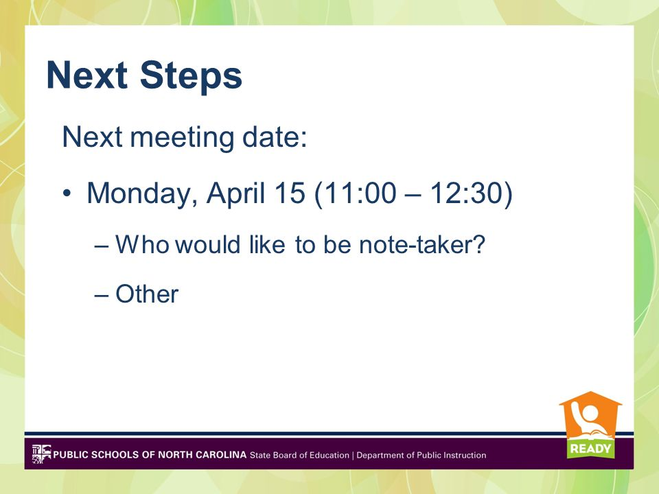 Next Steps Next meeting date: Monday, April 15 (11:00 – 12:30) –Who would like to be note-taker.