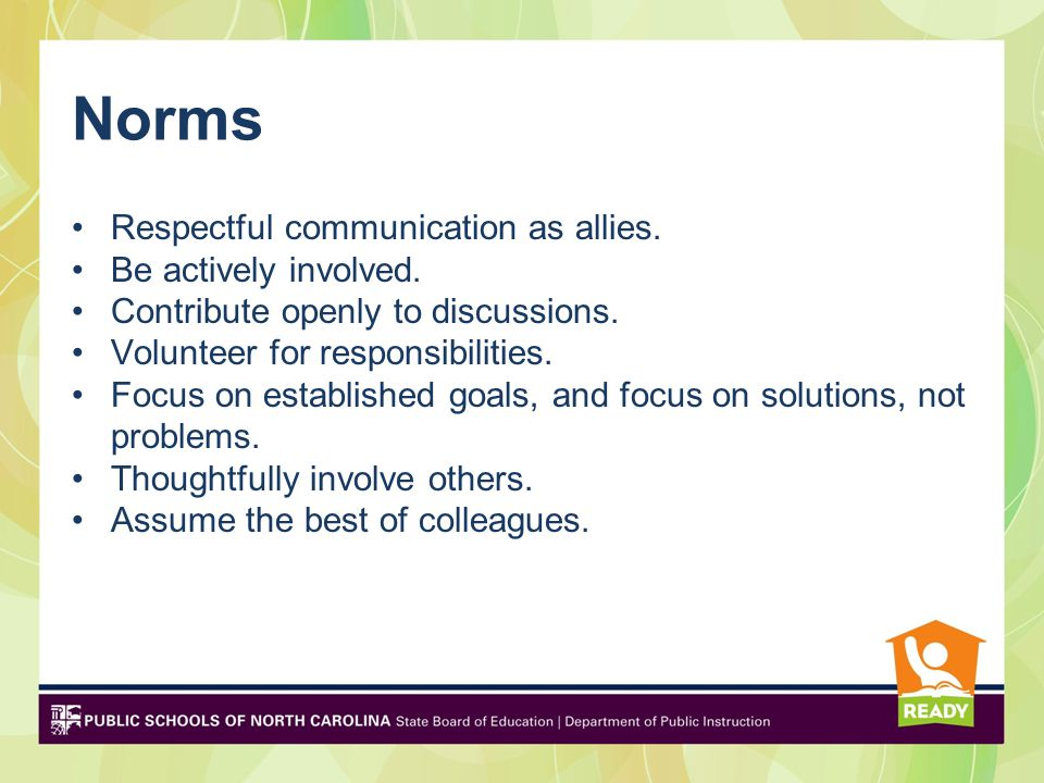Norms Respectful communication as allies. Be actively involved.
