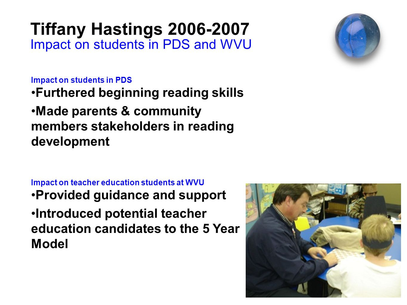 Tiffany Hastings 2006-2007 Impact on teachers Developed an interest in new reading strategies Modeled new ways to think of stations Made use of a leveled library system Impact on teachers in the PDS