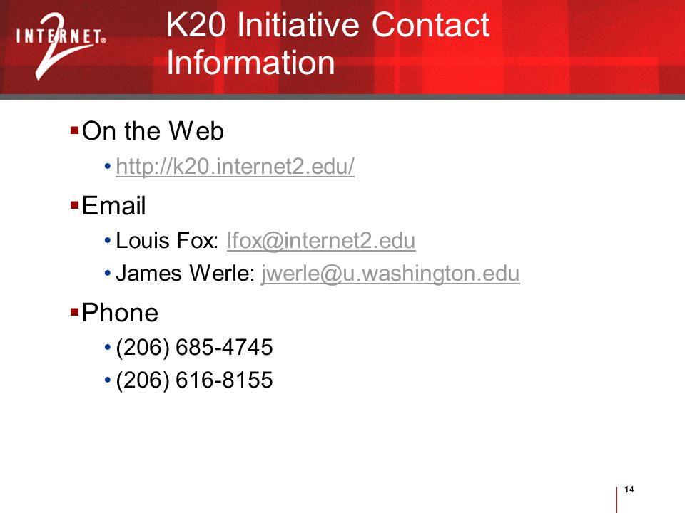 14 K20 Initiative Contact Information  On the Web http://k20.internet2.edu/  Email Louis Fox: lfox@internet2.edulfox@internet2.edu James Werle: jwerle@u.washington.edujwerle@u.washington.edu  Phone (206) 685-4745 (206) 616-8155