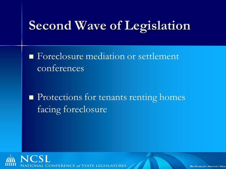 Second Wave of Legislation Foreclosure mediation or settlement conferences Protections for tenants renting homes facing foreclosure