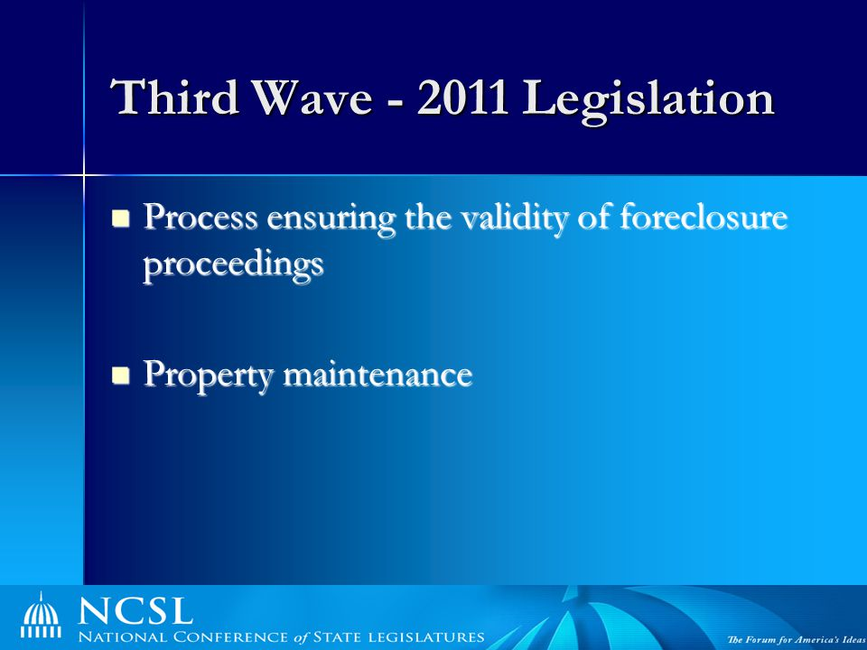 Third Wave - 2011 Legislation Process ensuring the validity of foreclosure proceedings Process ensuring the validity of foreclosure proceedings Property maintenance Property maintenance