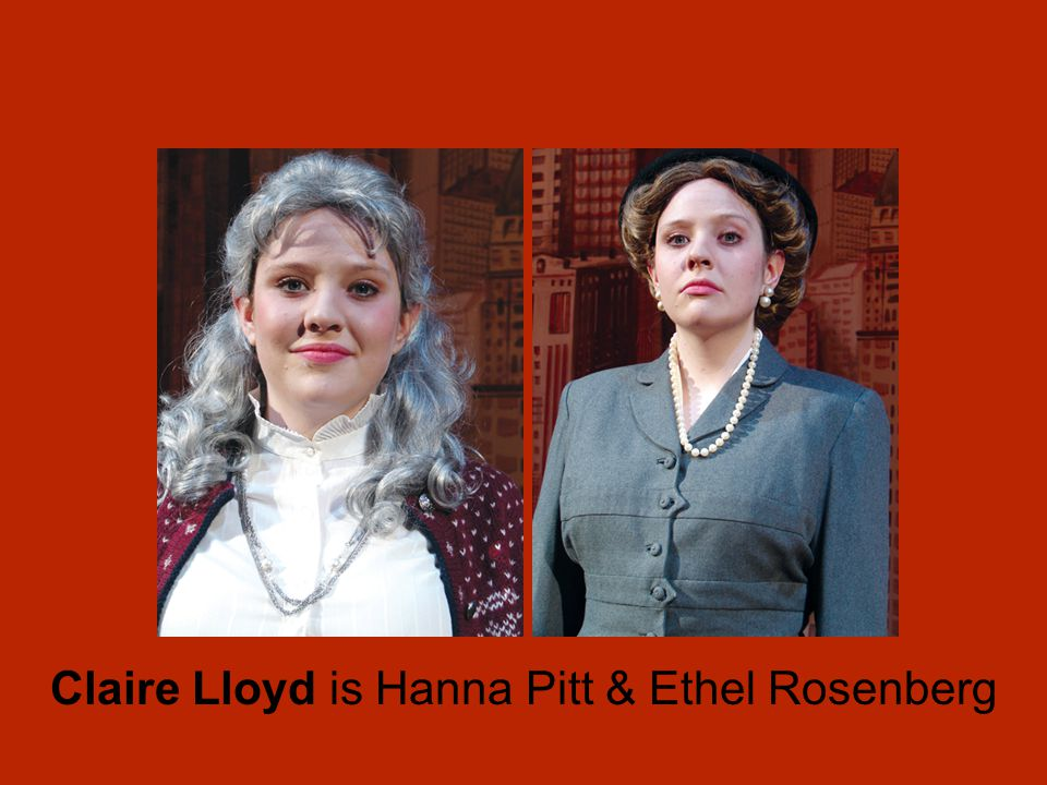 Claire Lloyd is Hanna Pitt & Ethel Rosenberg