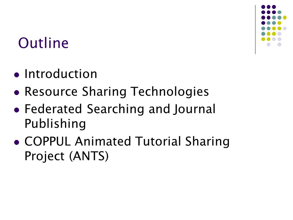 Outline Introduction Resource Sharing Technologies Federated Searching and Journal Publishing COPPUL Animated Tutorial Sharing Project (ANTS)