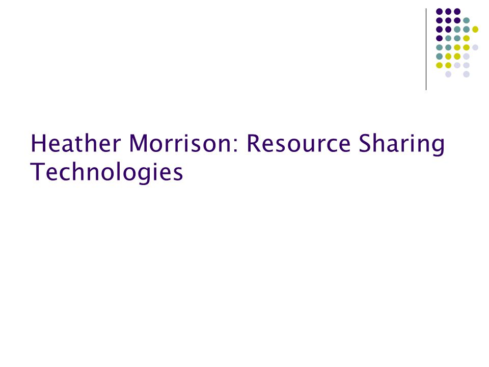 Heather Morrison: Resource Sharing Technologies