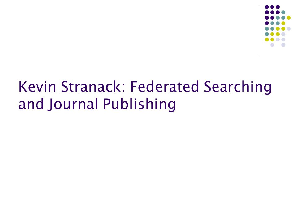 Kevin Stranack: Federated Searching and Journal Publishing