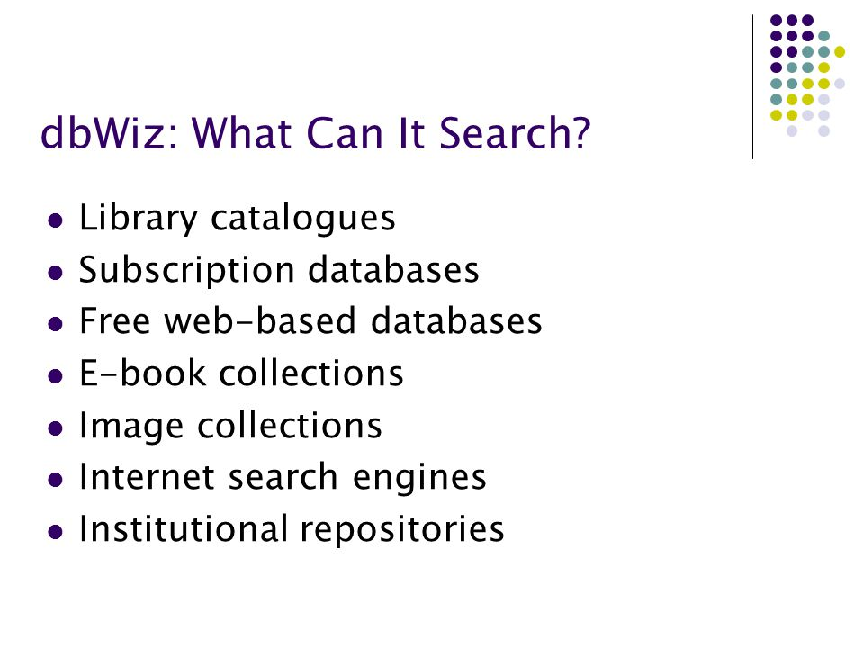 dbWiz: What Can It Search? Library catalogues Subscription databases Free web-based databases E-book collections Image collections Internet search eng