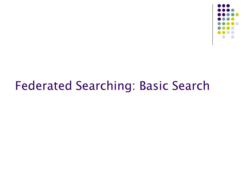Federated Searching: Basic Search