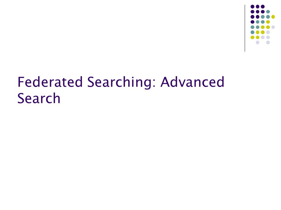 Federated Searching: Advanced Search