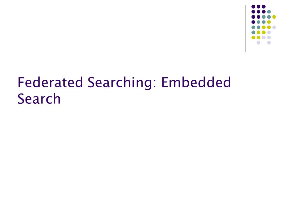 Federated Searching: Embedded Search