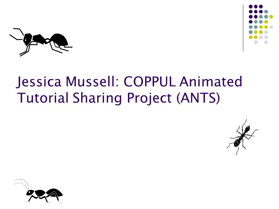 Jessica Mussell: COPPUL Animated Tutorial Sharing Project (ANTS)