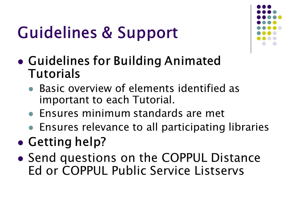 Guidelines & Support Guidelines for Building Animated Tutorials Basic overview of elements identified as important to each Tutorial.