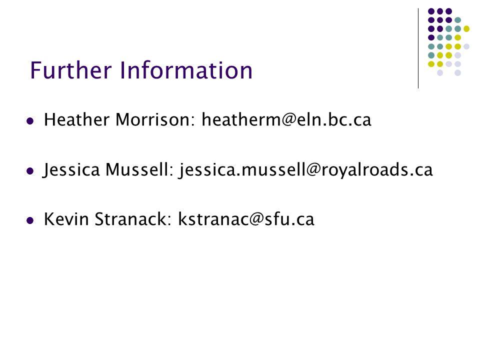 Further Information Heather Morrison: heatherm@eln.bc.ca Jessica Mussell: jessica.mussell@royalroads.ca Kevin Stranack: kstranac@sfu.ca