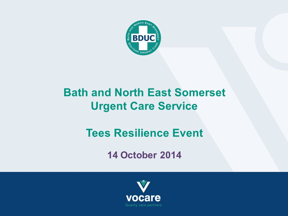 Bath and North East Somerset Urgent Care Service Tees Resilience Event 14 October 2014