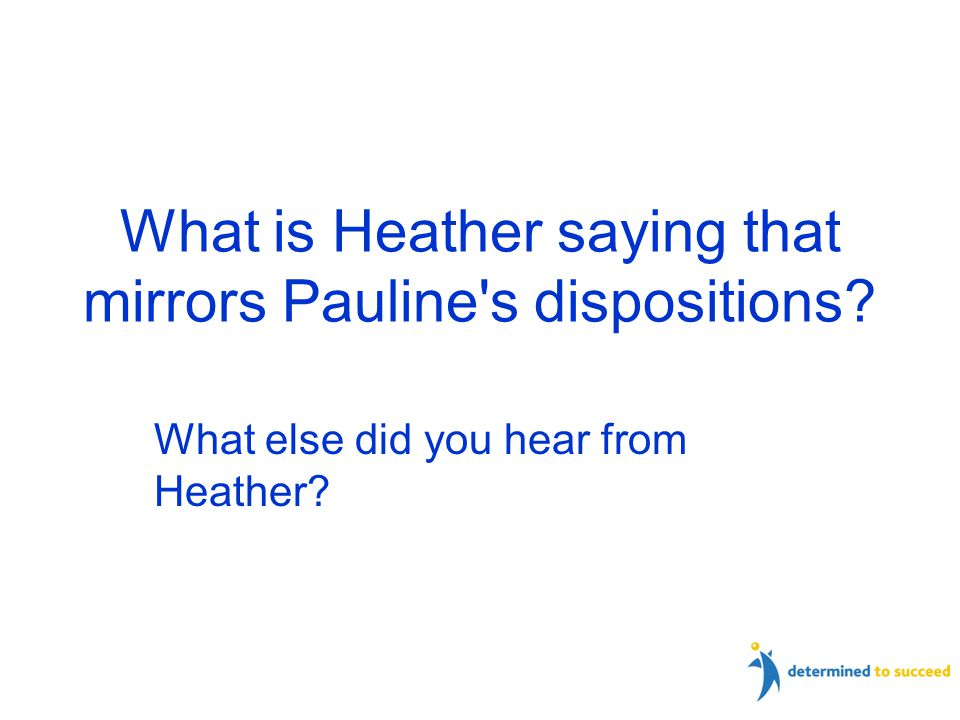 What is Heather saying that mirrors Pauline s dispositions What else did you hear from Heather