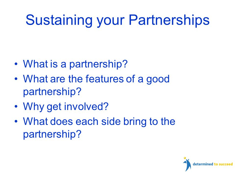 Sustaining your Partnerships What is a partnership.