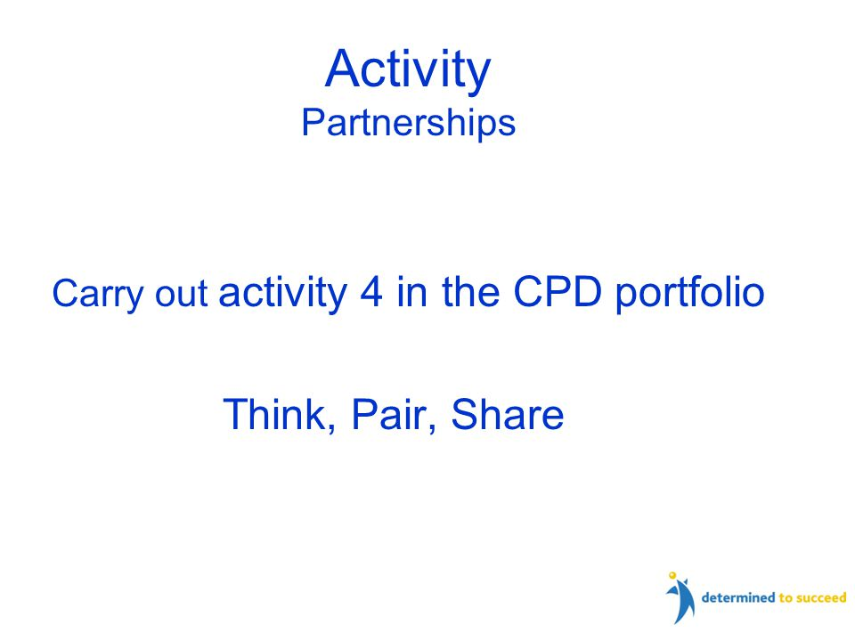Carry out activity 4 in the CPD portfolio Think, Pair, Share Activity Partnerships