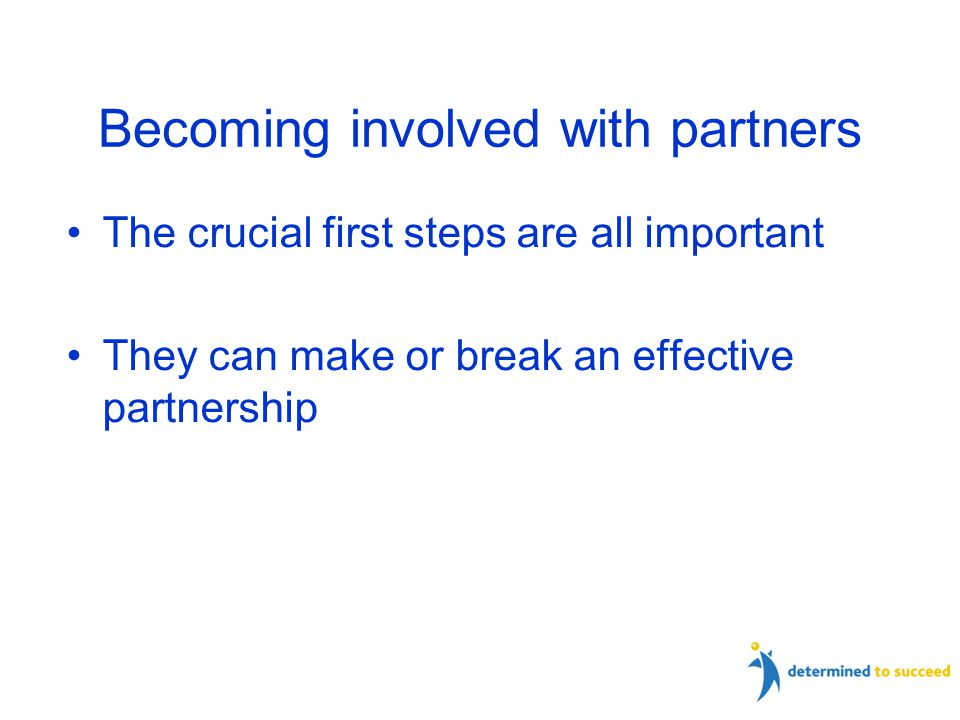 Becoming involved with partners The crucial first steps are all important They can make or break an effective partnership 27