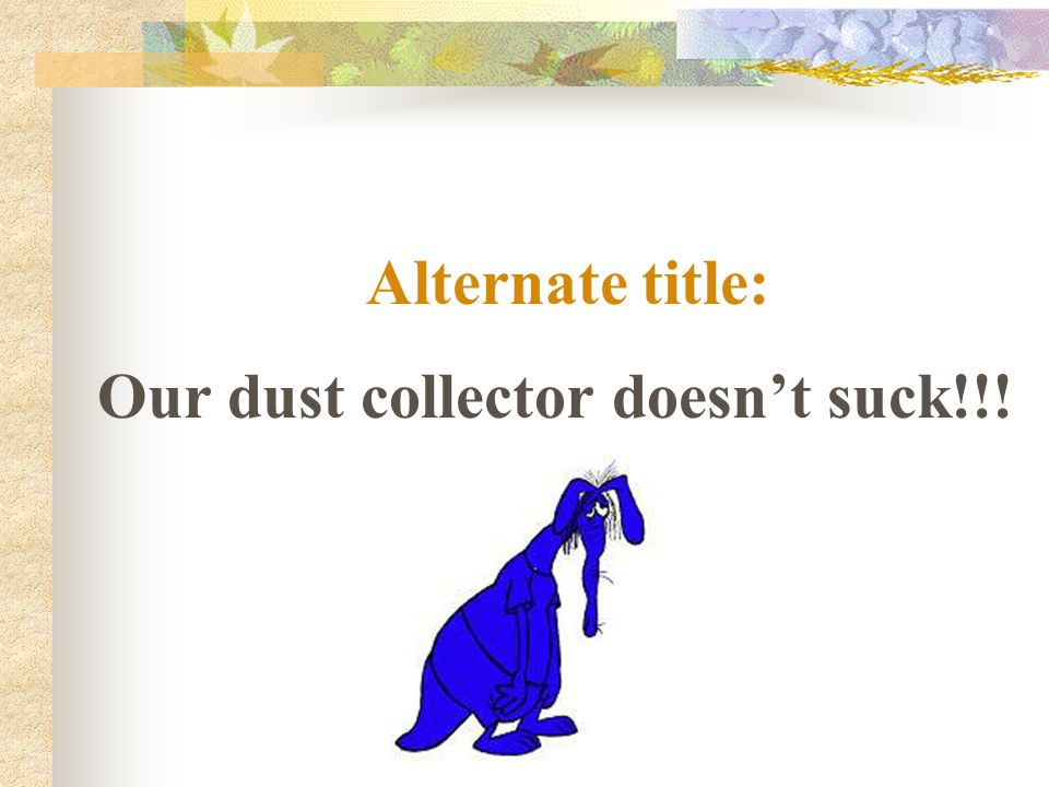 Alternate title: Our dust collector doesn't suck!!!
