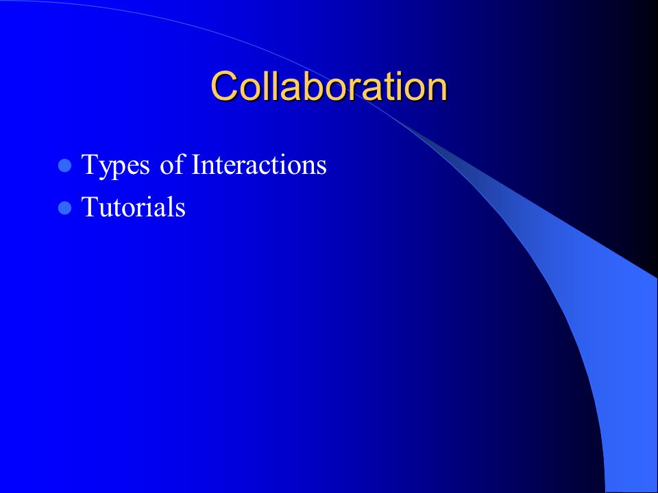 Collaboration Types of Interactions Tutorials