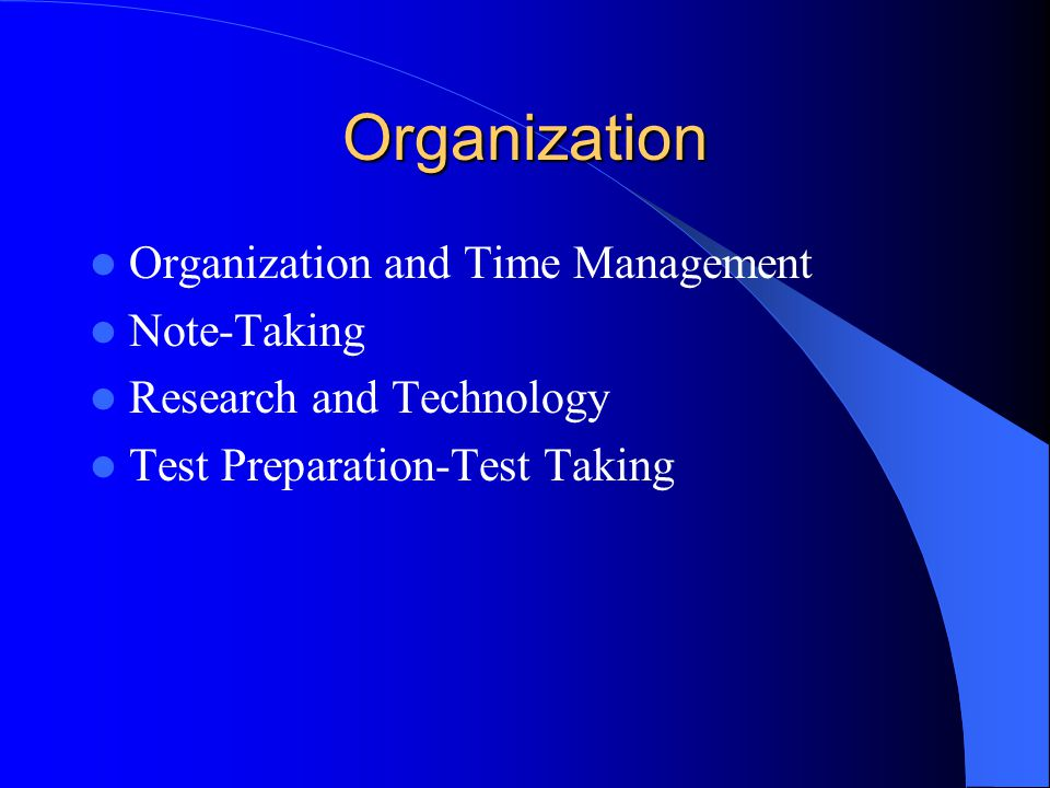 Organization Organization and Time Management Note-Taking Research and Technology Test Preparation-Test Taking