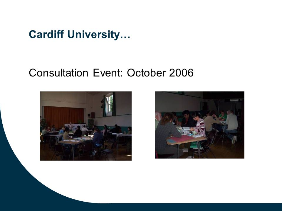 Cardiff University… Consultation Event: October 2006