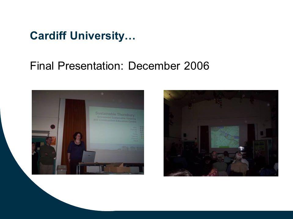 Cardiff University… Final Presentation: December 2006